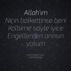 Allah'ım Niçin halkettinse beni Kalbime söyle iyice Engellerden arınsın yolum  • Böyle Ol Böyle Söyle • Cahit Zarifoğlu