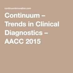 Continuum – Trends in Clinical Diagnostics – AACC 2015