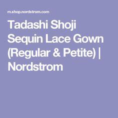 Tadashi Shoji Sequin Lace Gown (Regular & Petite)   Nordstrom