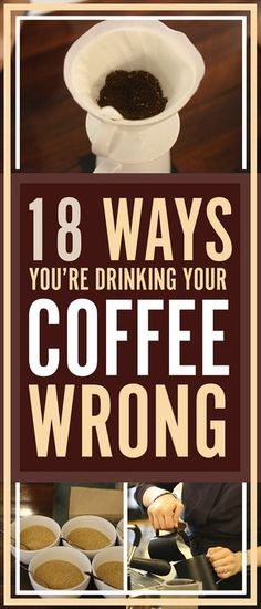18 Ways You're Drinking Your Coffee Wrong