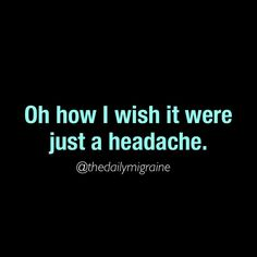 Oh how I wish... Chronic Migraines
