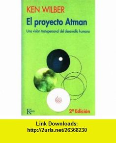 El Proyecto Atman (Spanish Edition) (9788472453029) Wilber Ken, Ken Wilber , ISBN-10: 8472453022  , ISBN-13: 978-8472453029 ,  , tutorials , pdf , ebook , torrent , downloads , rapidshare , filesonic , hotfile , megaupload , fileserve
