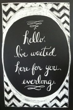 Hello, I've waited here for you, everlong. - my brother is a huge foo fighters fan, so I did this chalkboard design for his engagement party this weekend. :)