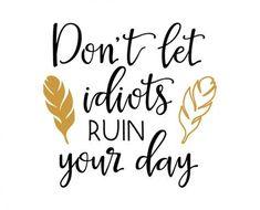 Free svg cut files - Dont let idiots ruin your day Cricut Svg Files Free, Free Svg Cut Files, Wine Glass Sayings, Cricut Vinyl, Cricut Craft, Cricut Ideas, Silhouette Cameo Projects, Cricut Creations, Svg Cuts