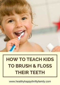 Teach Kids and Toddlers to Brush and Floss their Teeth - Dental Health Tips for Parents and Their Children