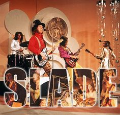 Slade! My brother loved these guys!