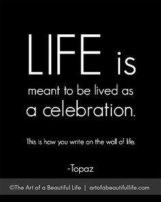Life is meant to be lived as a celebration. | Start Your Own Celebration Journal  | Free, Printable 30 Day Challenge | http://artofabeautifullife.com/the-more-you-praise-and-celebrate-your-life/