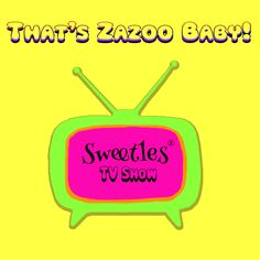 *** Sweetles® TV Show ***  That's Zazoo Baby!™
