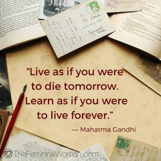 """""""Live as if you were to die tomorrow. Learn as if you were to live forever."""" - Mahatma Gandhi #thefemininewoman"""