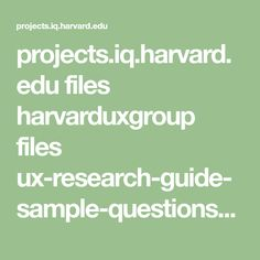 projects.iq.harvard.edu files harvarduxgroup files ux-research-guide-sample-questions-for-user-interviews.pdf