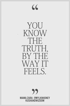 Truths #316: You know the truth by the way it feels.