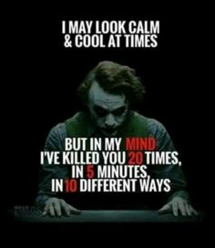 23 Joker quotes that will make you love him more I May Calm and Cool At Times But In My Mind I've Killed You 20 times I… Dark Quotes, Strong Quotes, Wisdom Quotes, True Quotes, Great Quotes, Motivational Quotes, Funny Quotes, Inspirational Quotes, Devil Quotes