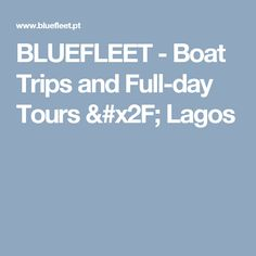 BLUEFLEET -  Boat Trips and Full-day Tours / Lagos