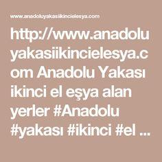 http://www.anadoluyakasiikincielesya.com Anadolu Yakası ikinci el eşya alan yerler #Anadolu #yakası #ikinci #el #eşya