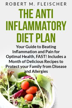 The Anti-Inflammatory Diet Plan: Your Guide to Beating Inflammation and Pain for Optimal Health, FAST! Includes a Month of Delicious Recipes to Protect your Family from Disease and Allergies [Kindle Edition]