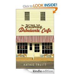 Amazon.com: The Hillbilly Debutante Cafe eBook: Kathie Truitt: Kindle Store