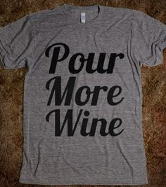 pour more wine - glamfoxx.com - Skreened T-shirts, Organic Shirts, Hoodies, Kids Tees, Baby One-Pieces and Tote Bags #WINE #ALCOHOL #DRINK #DRUNK #PARTY #FUNNY #SHIRT