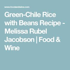Green-Chile Rice with Beans Recipe - Melissa Rubel Jacobson   Food & Wine