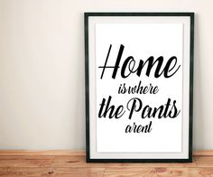 70% OFF SALE / Home is Where the Pants Arent / by NeedForPrint