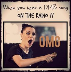 This is exactly how I look when I hear DMB come on the radio....and then I scream or jump up and down. hahah