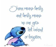 My mom and i used to live by this quote when i was little. we also loved lilo and stitch<3