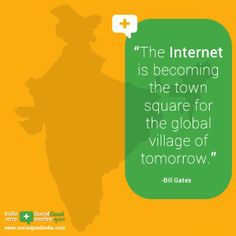 """""""The internet is becoming the town square for the the global village of tomorrow."""" ~Bill Gates #India #SocialGood #technology #tech"""