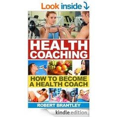 Health Coaching: How to become a health coach or wellness coach (Coaching, Become a Coach) (Life Coaching, Coaching Book 1) - Kindle edition...