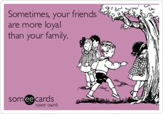 Sometimes Friends Are Better Than Family Quotes - Sometimes Friends Are Better Than Family Quotes and So Very True! Great Quotes, Quotes To Live By, Me Quotes, Funny Quotes, Inspirational Quotes, Qoutes, I Love My Friends, Closest Friends, Amazing Friends