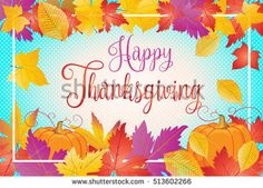 Happy Thanksgiving Holiday Greeting Card. Fall Colorful Leaves And Pumpkin Frame. Vector Illustration. - 513602266 : Shutterstock