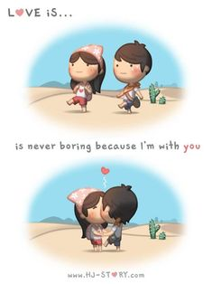 Love is... Never Boring when I'm with you