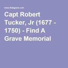 Capt Robert Tucker, Jr (1677 - 1750) - Find A Grave Memorial