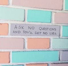 Soulmate24.com Ask no questions. Pretty pastel wall, pretty badass quote. Mens Style