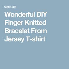 Wonderful DIY Finger Knitted Bracelet From Jersey T-shirt
