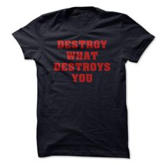 Destroy what destroys you T-Shirts, Hoodies. SHOPPING NOW ==► https://www.sunfrog.com/LifeStyle/Destroy-what-destroys-you.html?id=41382