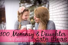 100 Mommy Daughter Date Ideas - www.themommyhoodmoments.com - #mommydaughter #dateideas