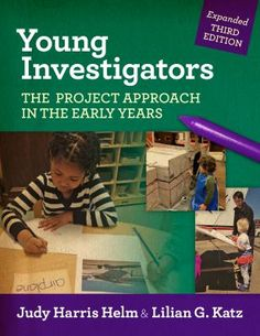 Young investigators: The project approach in the early years. 3rd ed. (2016). by Judy Harris Helm & Lilian G. Katz
