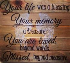 Your life was a blessing, your memory a treasure. You are loved beyond words, missed beyond measure. Memorial Sign Angel Wings Handmade Stained Wooden Sign on Etsy Phrase Cute, Just In Case, Just For You, Pomes, Do It Yourself Fashion, After Life, All Family, Missing Family, Missing Dad