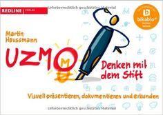 UZMO - Denken mit dem Stift: Visuell präsentieren, dokumentieren und erkunden: Amazon.de: Martin Haussmann: Bücher