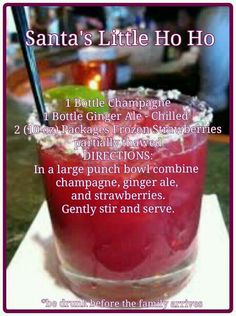 1 bottle champagne, 1 bottle ginger ale, 20 oz frozen strawberries. Blend. Santa's Little Ho Ho.  Don't forget the vodka!!!
