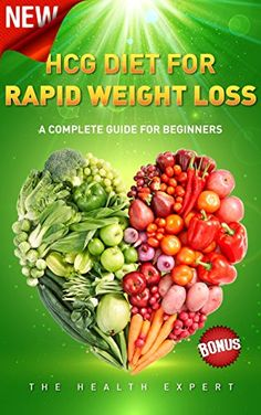 HCG Diet: HCG Diet For Rapid Weight Loss: A Complete Guide For Beginners(FREE VIDEO BONUS INCLUDED) (HCG Diet Recipes, HCG Diet For Beginners, HCG Diet ... Weight Loss, HCG Diet Plan, Health, Diets)