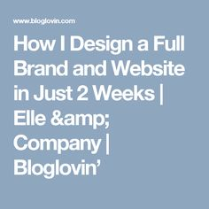 How I Design a Full Brand and Website in Just 2 Weeks | Elle & Company | Bloglovin'