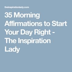 35 Morning Affirmations to Start Your Day Right - The Inspiration Lady
