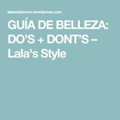 GUÍA DE BELLEZA: DO'S + DONT'S – Lala's Style