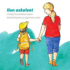 Ilon askeleet. Vinkkejä kouluikäisen lapsen kielenkehityksen ja oppimisen tueksi.