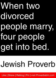 When two divorced people marry, four people get into bed. - Jewish Proverb #proverbs #quotes