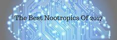 The Best Nootropics Of 2017! - http://nootropicszone.com/best-nootropics-2017/