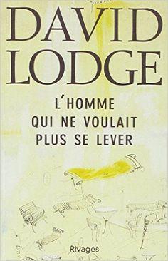 Amazon.fr - L'Homme qui ne voulait plus se lever et autres nouvelles - David Lodge - Livres