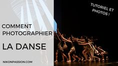 Comment photographier la danse en intérieur, tutoriel vidéo https://www.nikonpassion.com/comment-photographier-la-danse-tutoriel-video/
