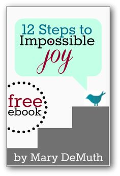 Get this free #ebook, 12 Steps to Impossible Joy, at MaryDeMuth.com!