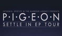 Pigeon - Settle In EP Tour